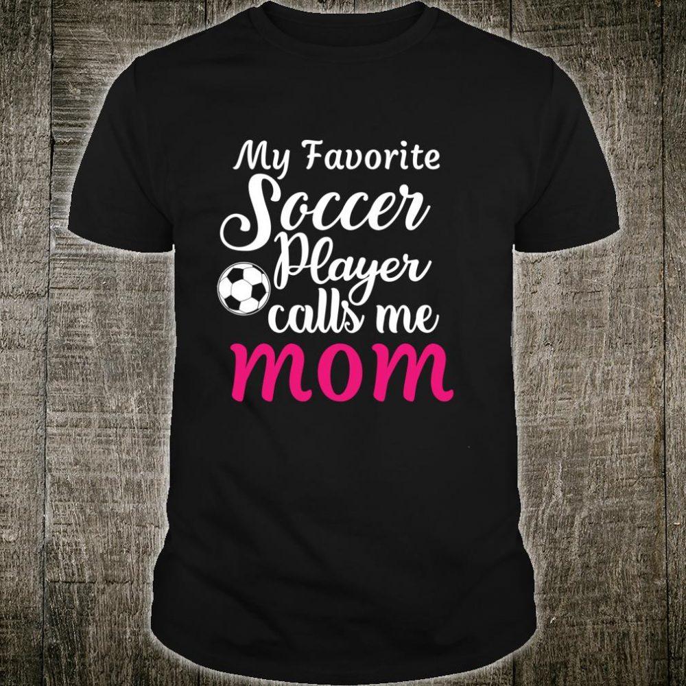 Soccer Mom My Favorite Player Calls Me Mom Shirt