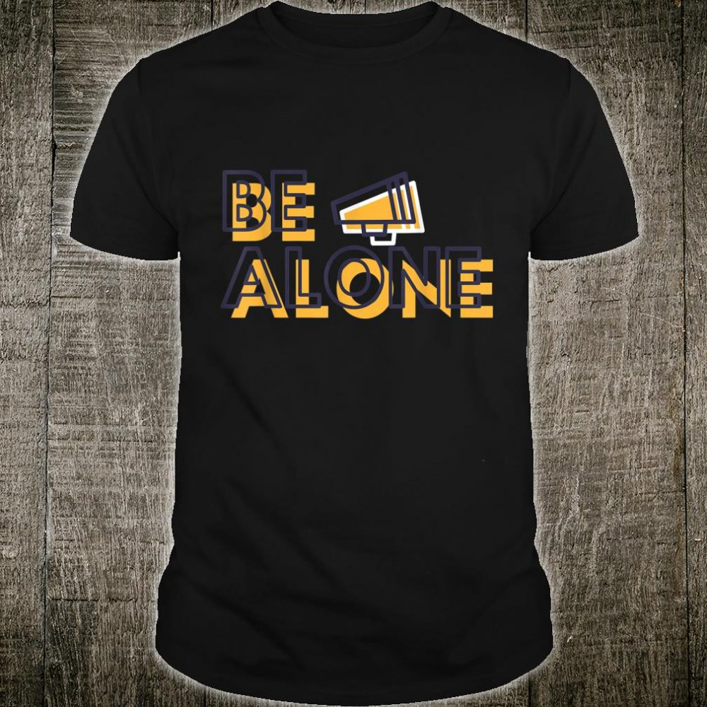 Social Distancing Be Alone Antisocial Stays Home Shirt