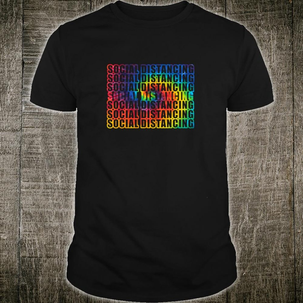 Social Distancing Tie Dye Rainbow Anti Social Great Shirt
