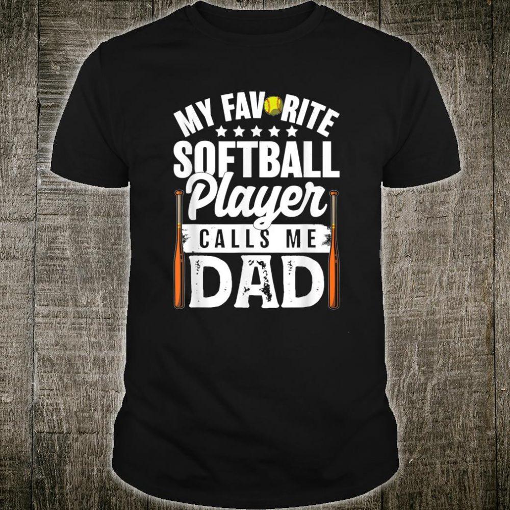 Softball Dad My favorite player calls me Dad Shirt