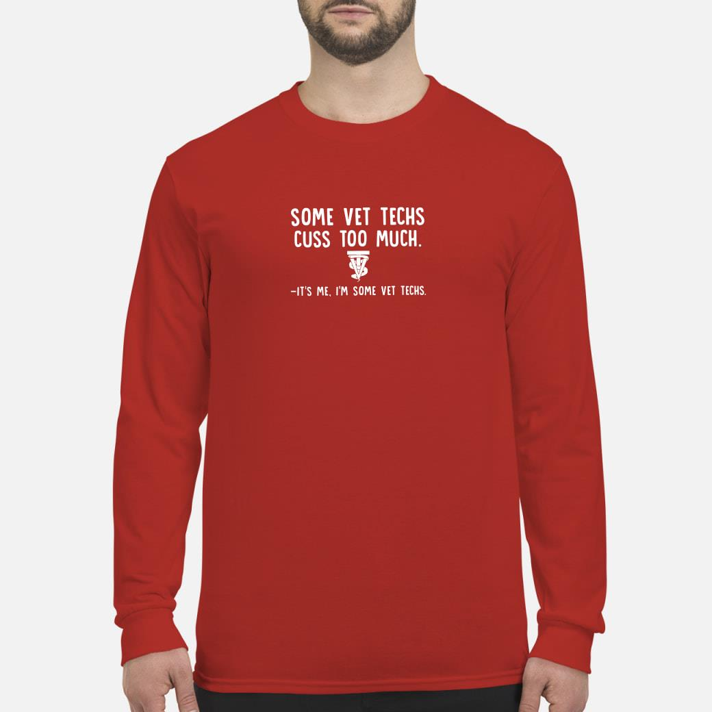 Some vet techs cuss too much it's me i'm some vet techs shirt Long sleeved