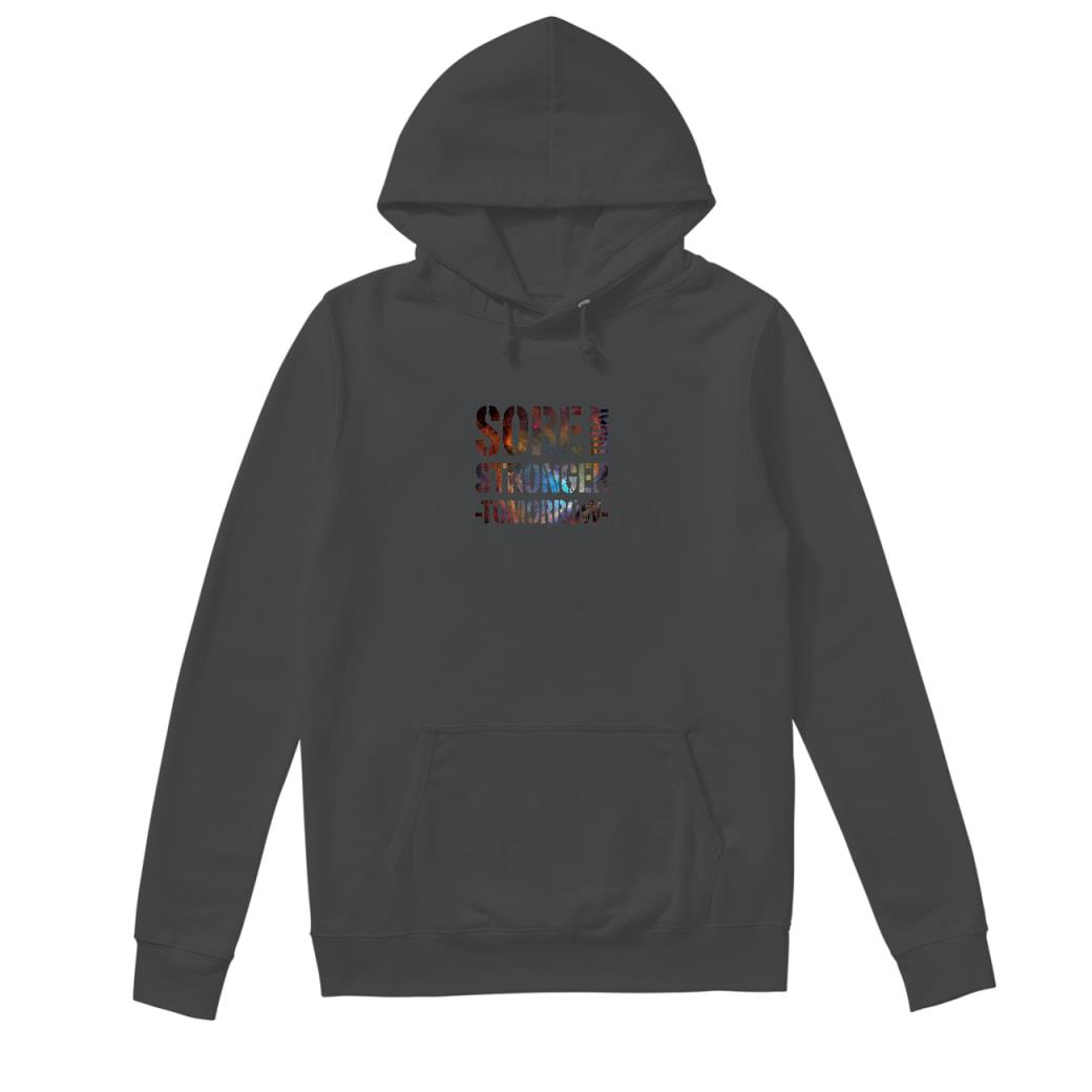 Sore today stronger tomorrow shirt hoodie