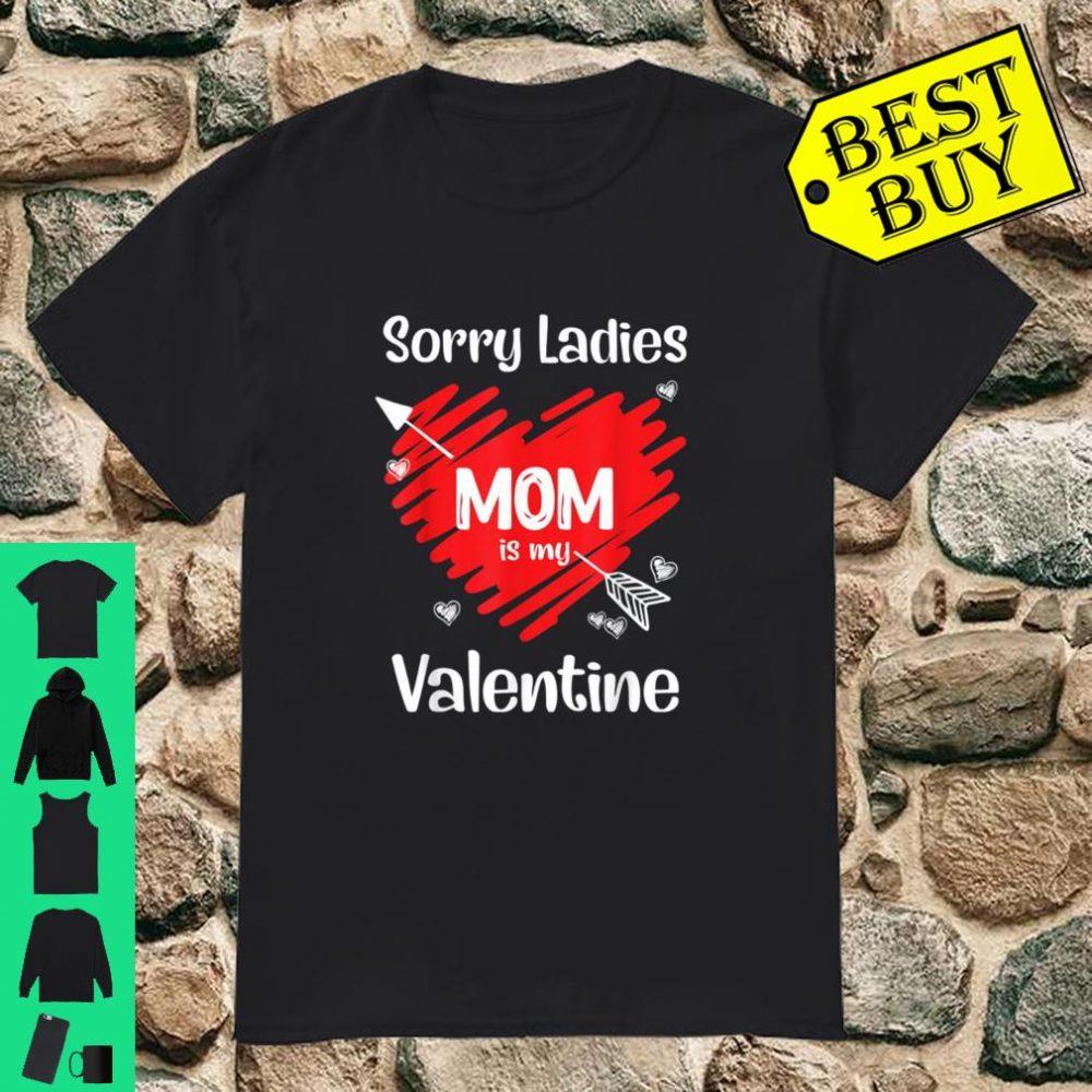Sorry Ladies My Mom Is My Valentine Valentine's Day Shirt