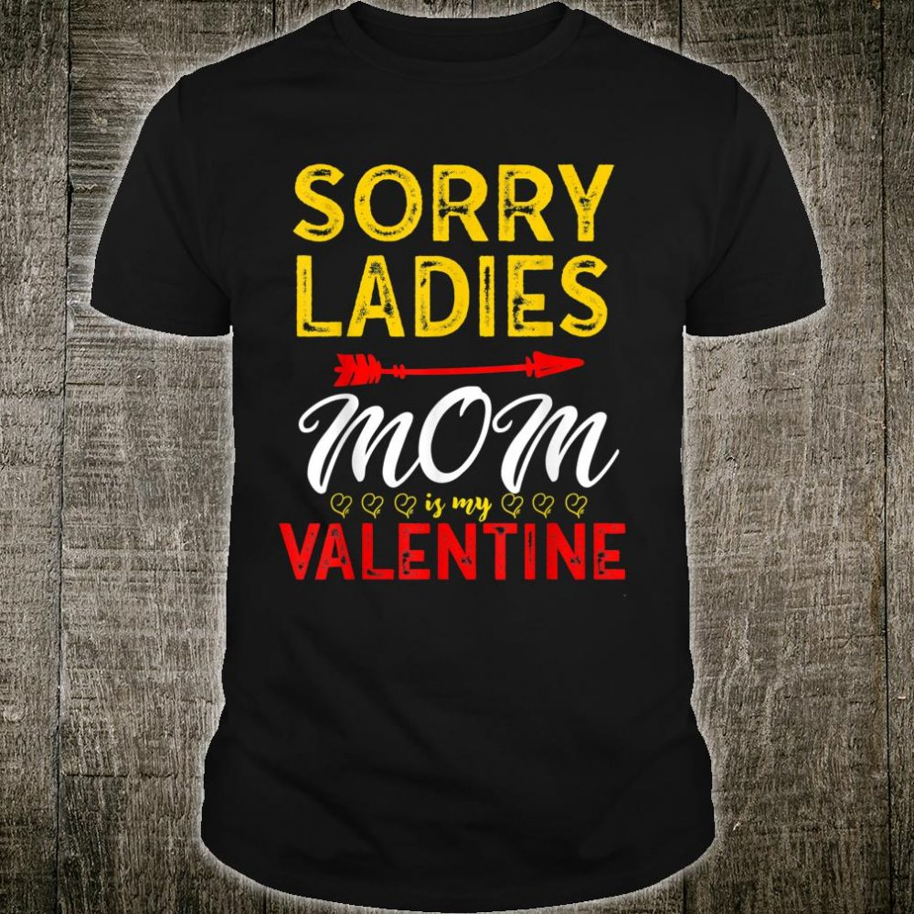 Sorry ladies, mom is my valentine Shirt