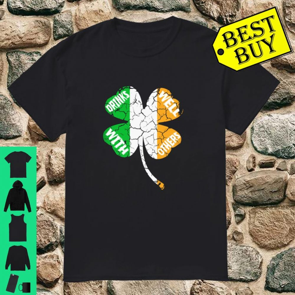 St Patricks Lucky Irish Flag Clover Drinks Well With Others Shirt