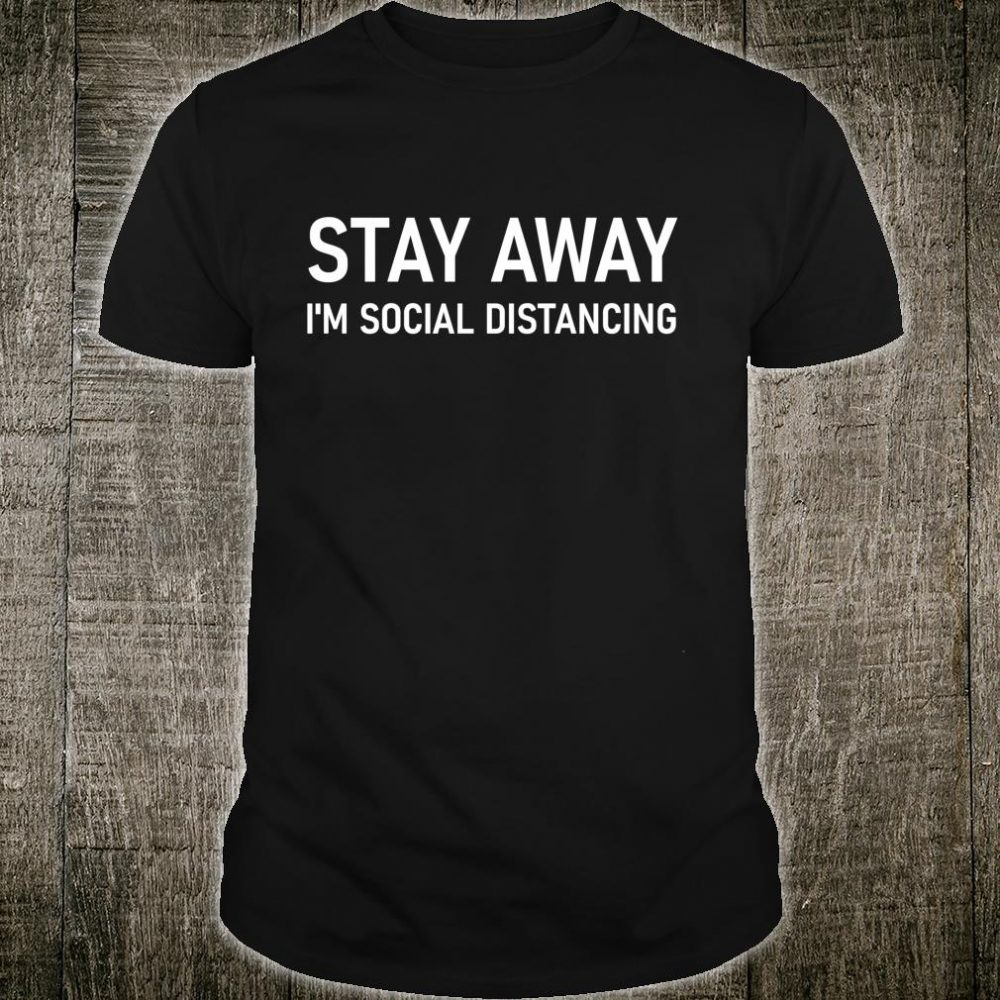 Stay Away I'm Social Distancing Social Distancing Shirt
