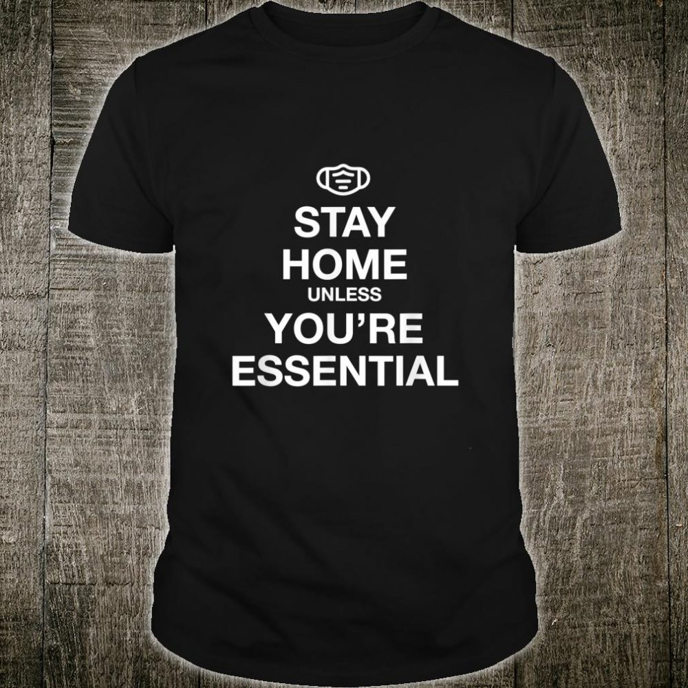 Stay Home Unless You're Essential Shirt