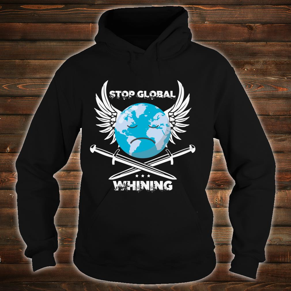 Stop Global Whining Earth Day climate change Novelty Shirt hoodie