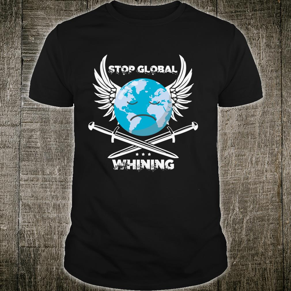 Stop Global Whining Earth Day climate change Novelty Shirt