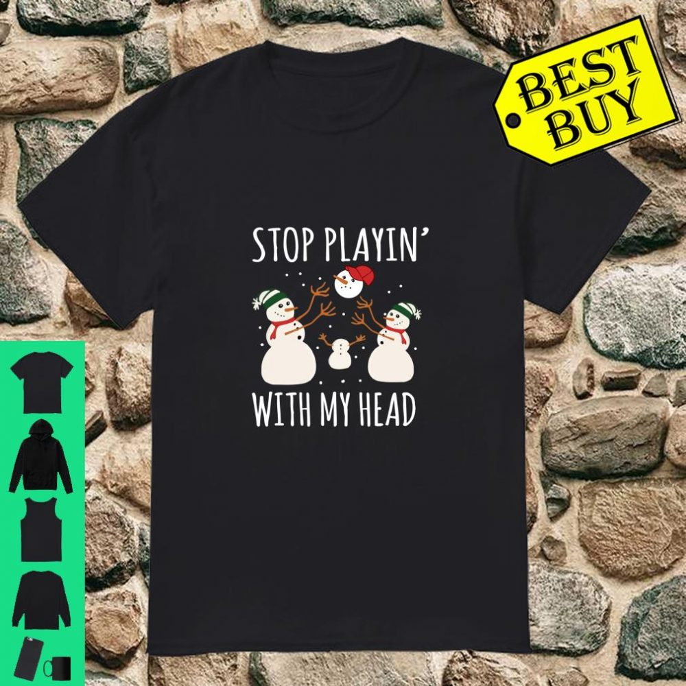 Stop Playin' With My Head Snowman Pajama Xmas Gifts shirt