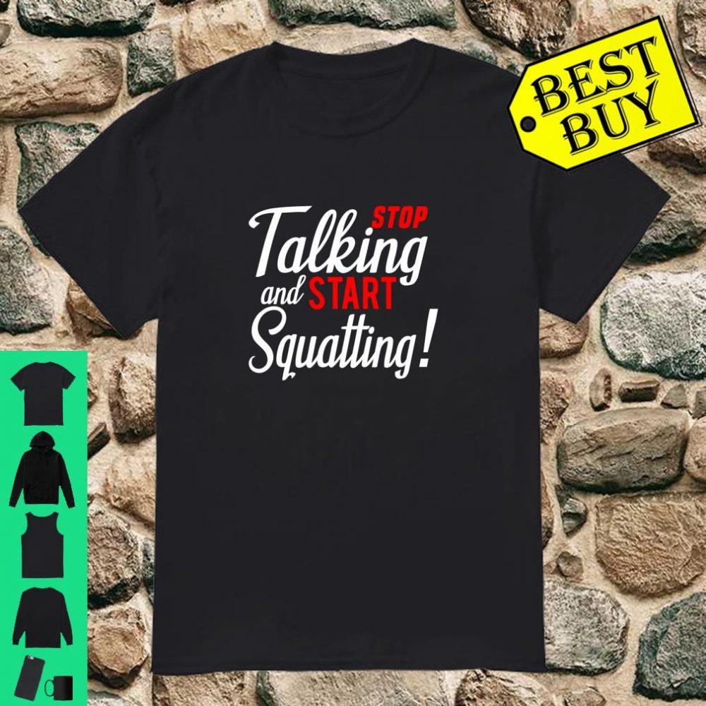 Stop Talking And Start Squatting Gym Leg Day Bodybuilding Shirt