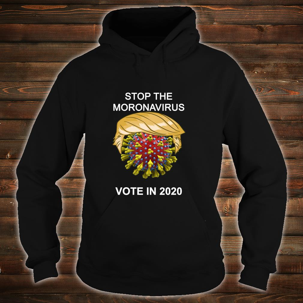 Stop the Moronavirus Shirt hoodie