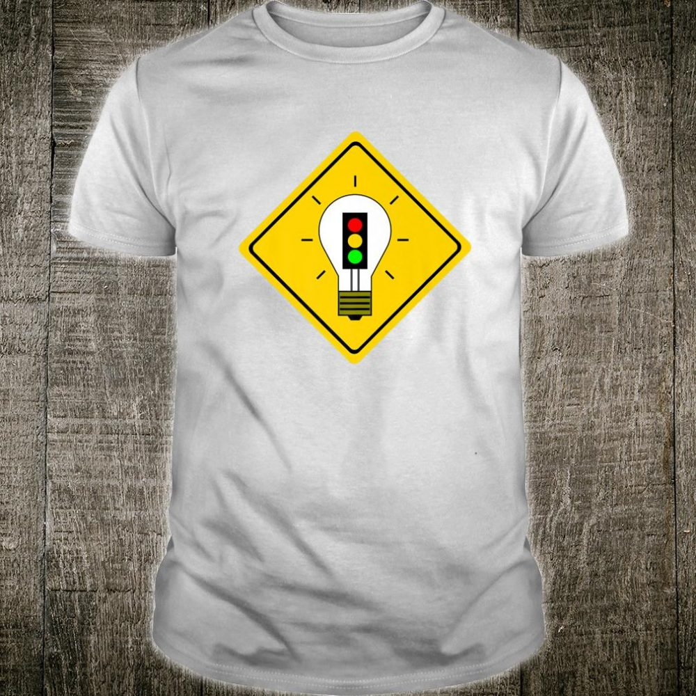 Stoplight Lightbulb Ahead Caution Road Sign Shirt