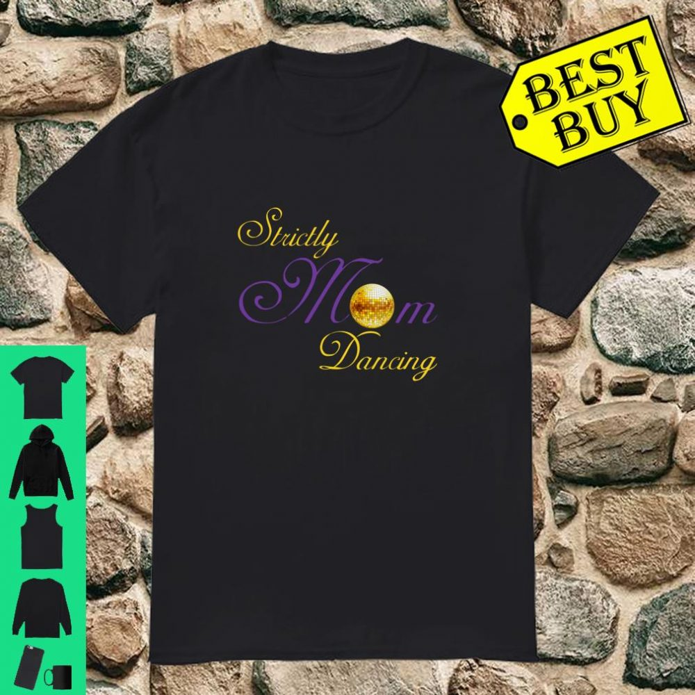 Strictly Mom Gift Dancing Reality TV Fan Mum Mother shirt