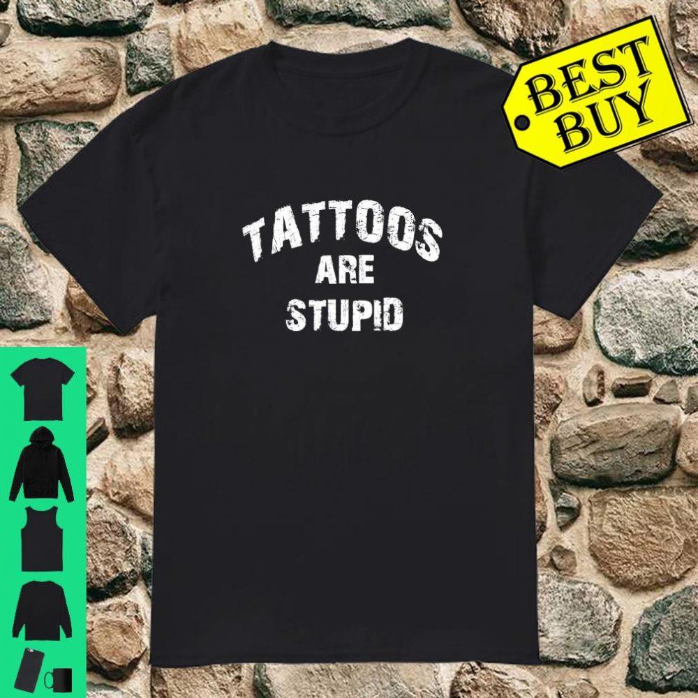 TATTOOS ARE STUPID Inked Gift Idea Shirt