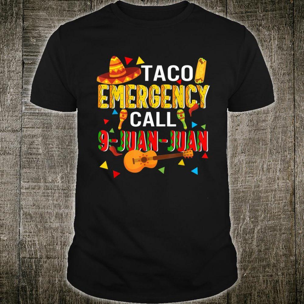 Taco Emergency Call 9 Juan Juan Cinco De Mayo Fiesta Shirt