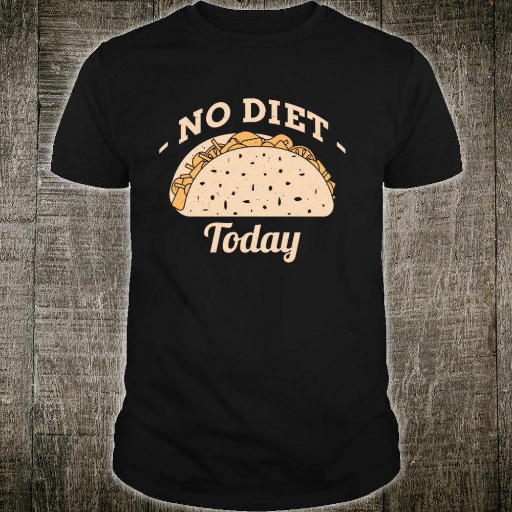 Taco No Diet Today Vintage Shirt