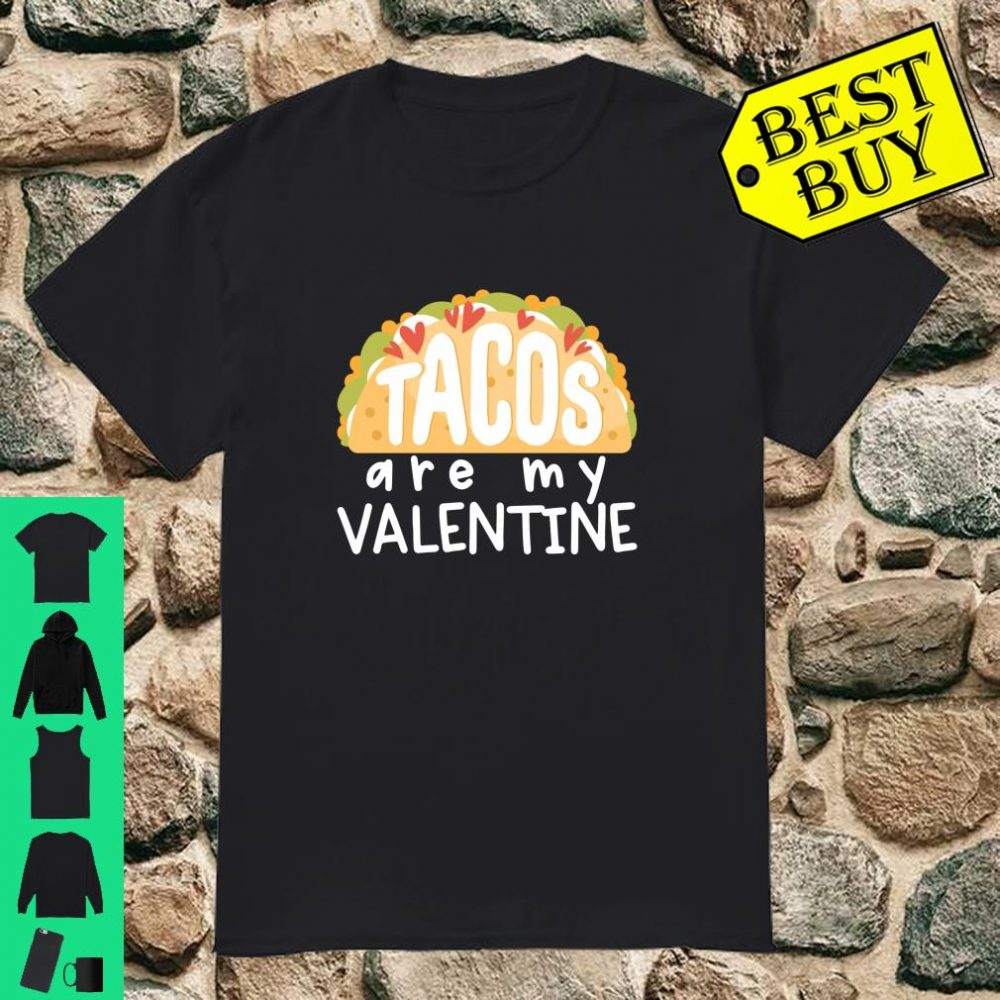 Tacos Are My Valentine Valentine's Day Taco Gift shirt