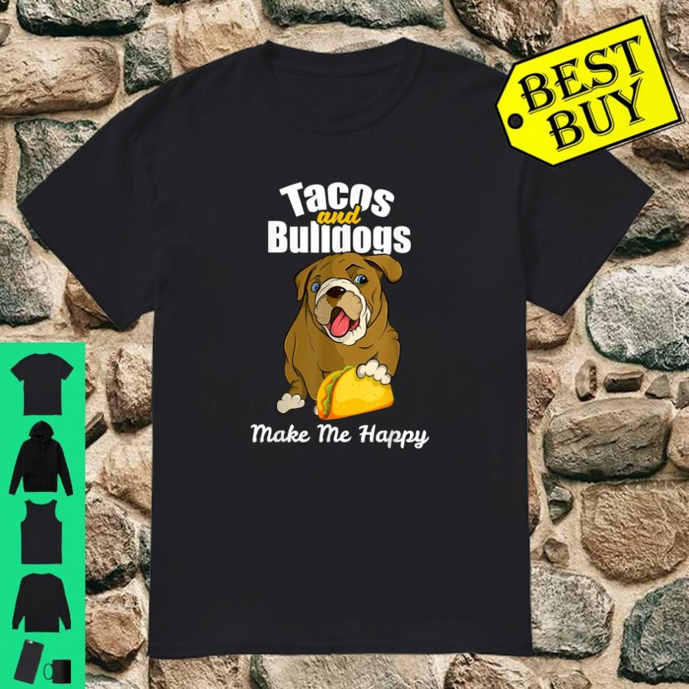 Tacos and Bulldogs Make Me Happy Puppy Dogs Shirt