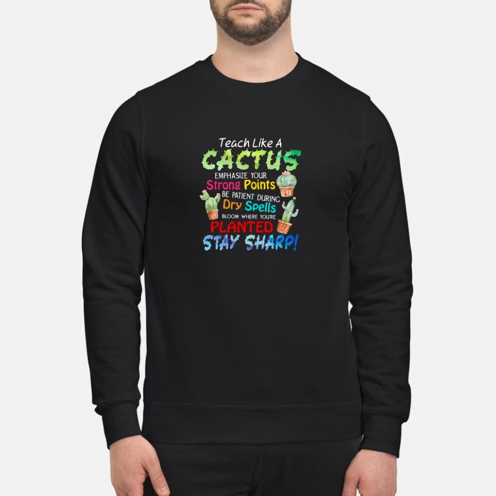 Teach like a cactus emphasize your strong points be patient during dry spells shirt sweater