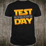 Test Day May The Skills Be With You Perfect For Teacher Shirt
