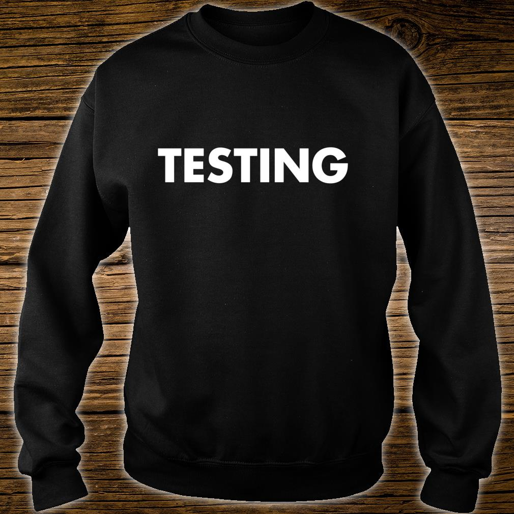Testing Bold Text Shirt sweater