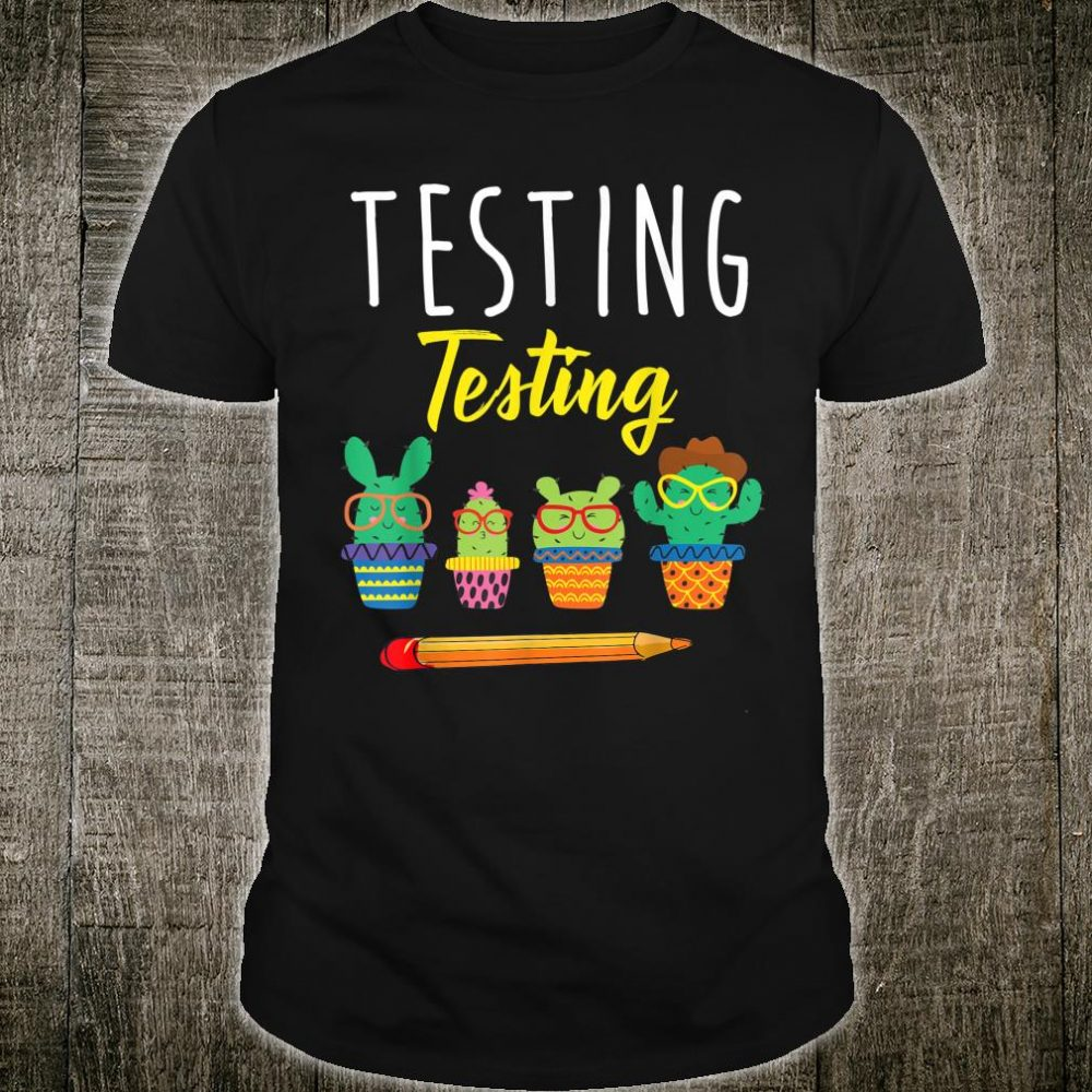 Testing Testing Cute Cactus State Test Day For Students Shirt