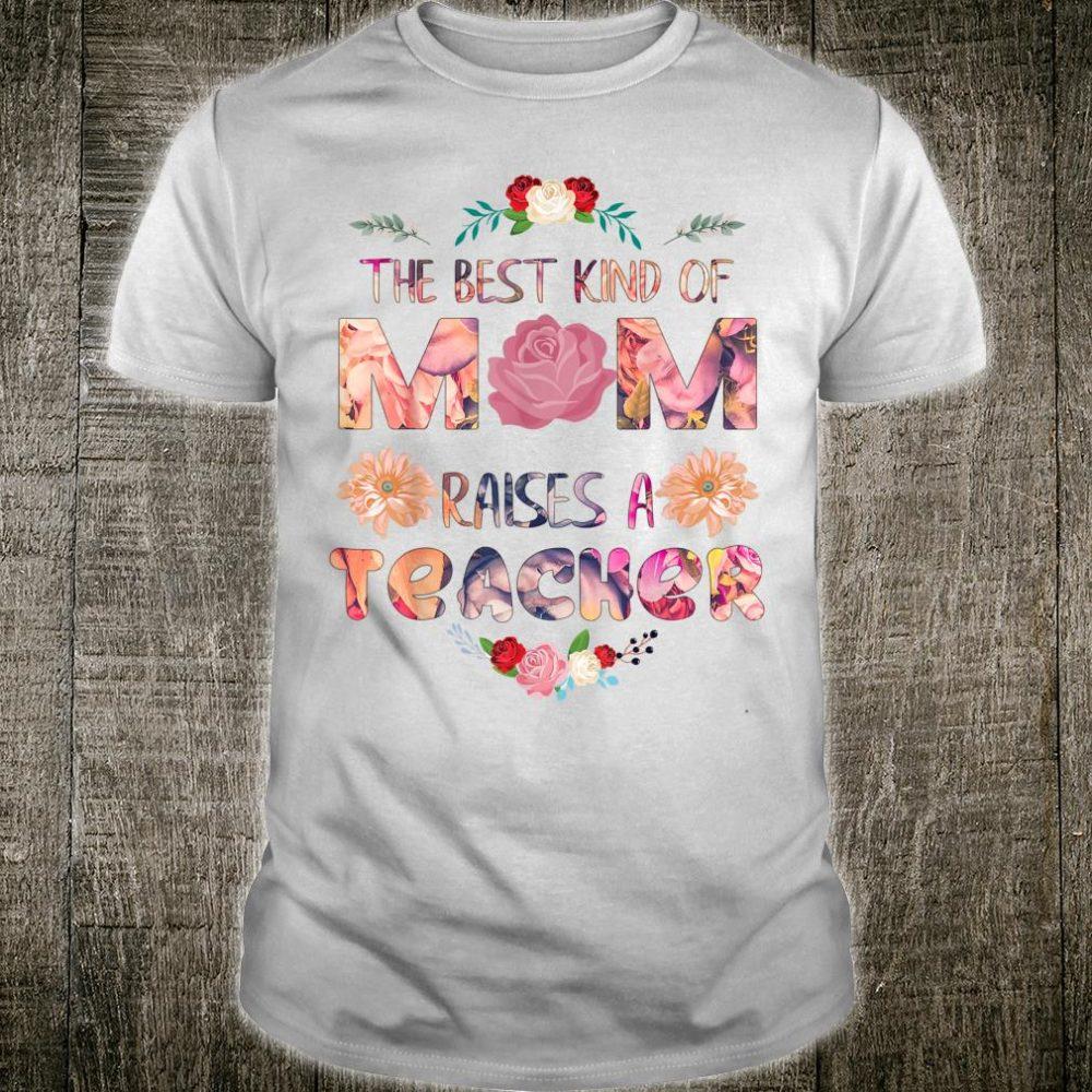 The Best Kind Of Mom Raises A Teacher Mother's day Flower Shirt