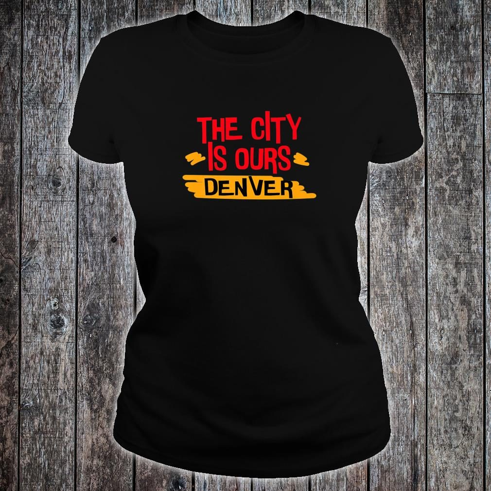 The City Is Ours Denver city shirt ladies tee