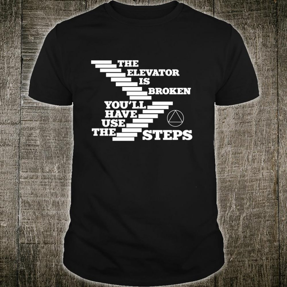 The Elevator Is Broken Use Steps 12 Step Sobriety Shirt