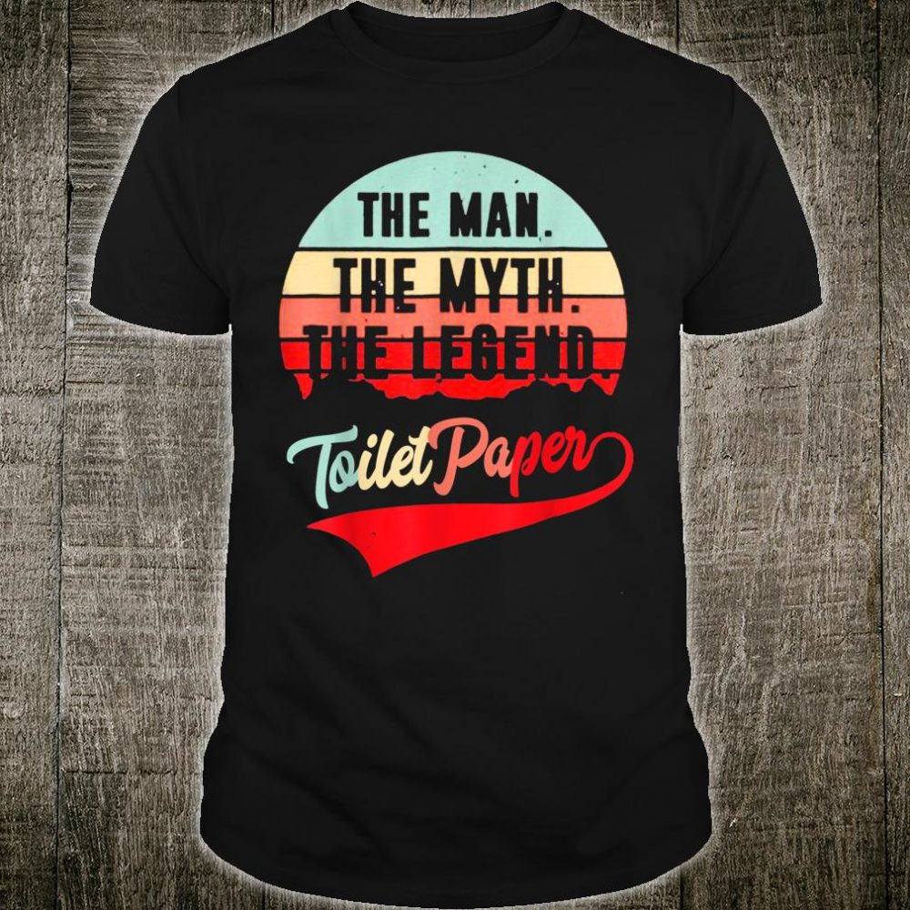 The Man The Myth The Legend ToiletPaper Shirt