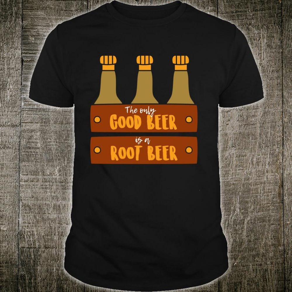 The Only Good Beer is a Root Beer Shirt