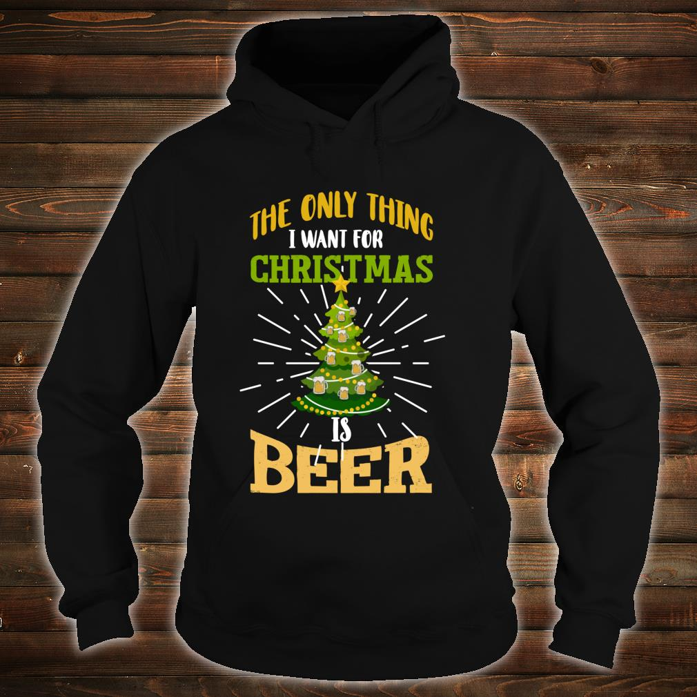 The Only Thing I Want For Christmas Is Beer Shirt hoodie