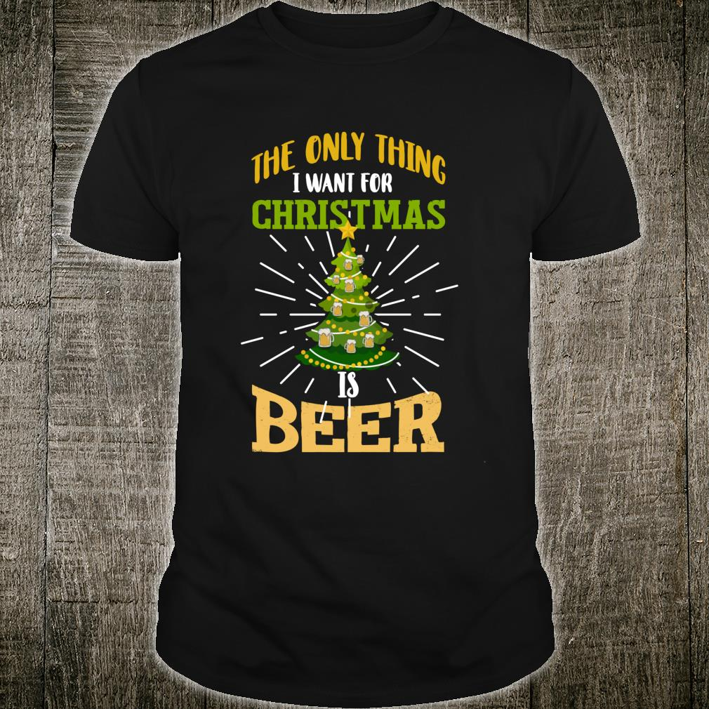The Only Thing I Want For Christmas Is Beer Shirt