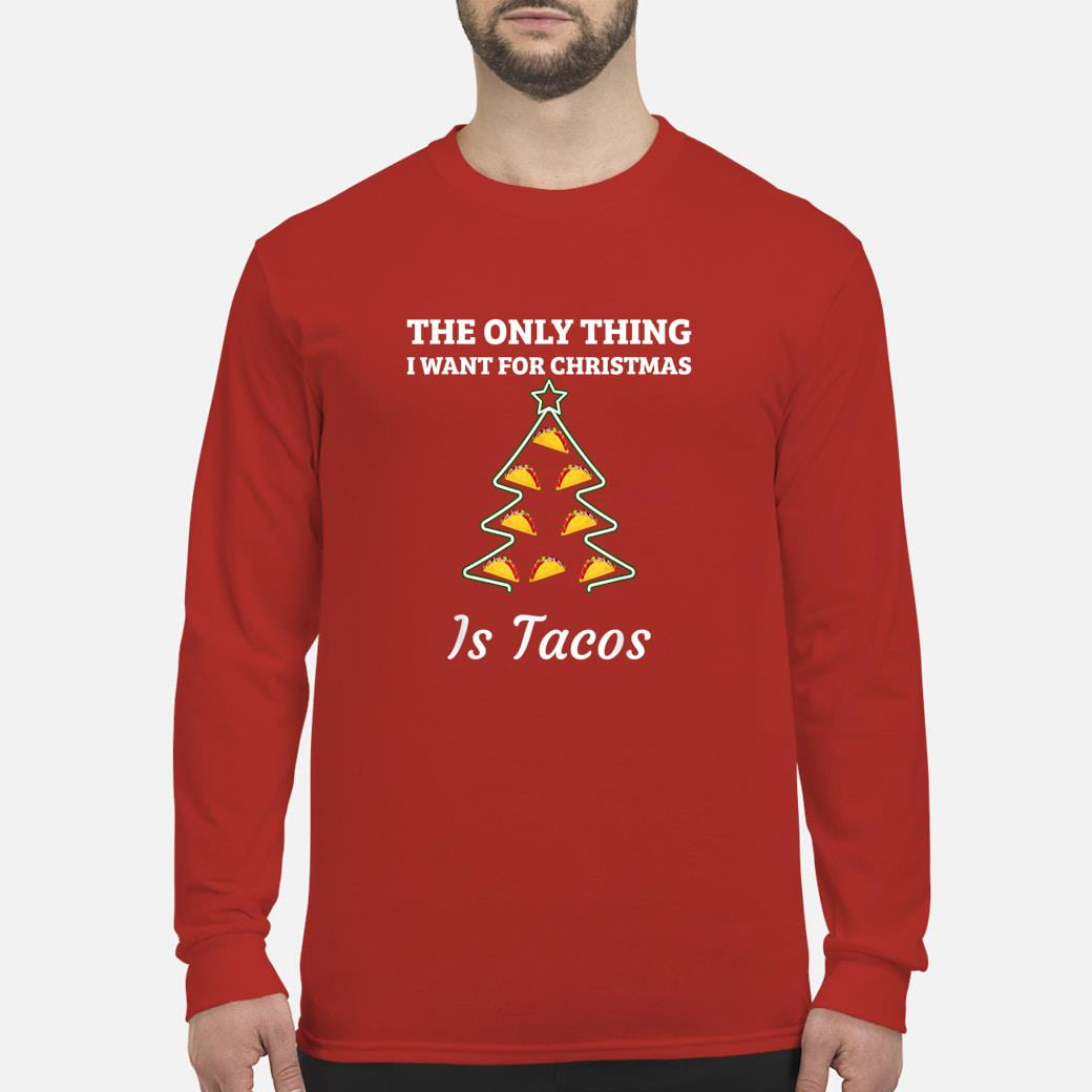 The Only Thing I want For Christmas Is Tacos Shirt long sleeved