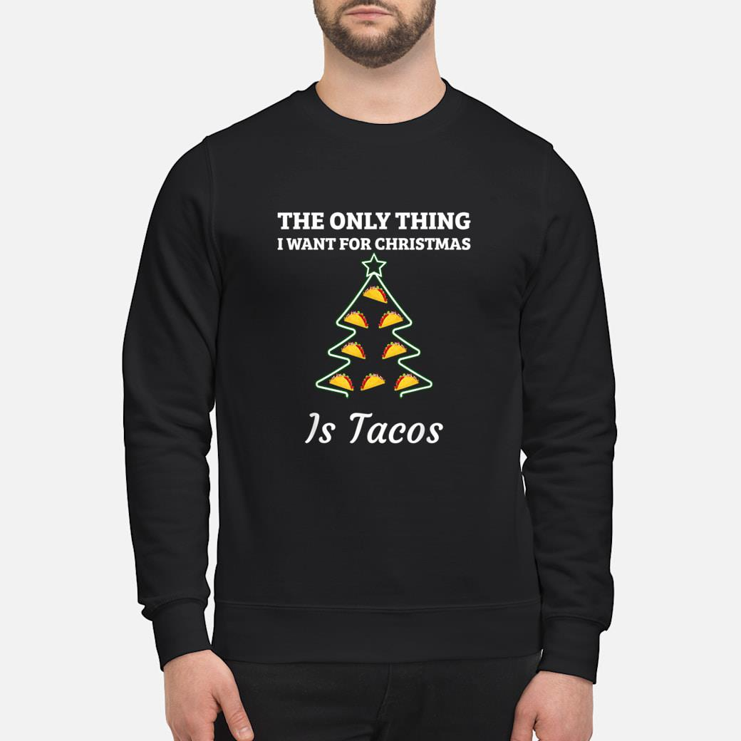 The Only Thing I want For Christmas Is Tacos Shirt sweater