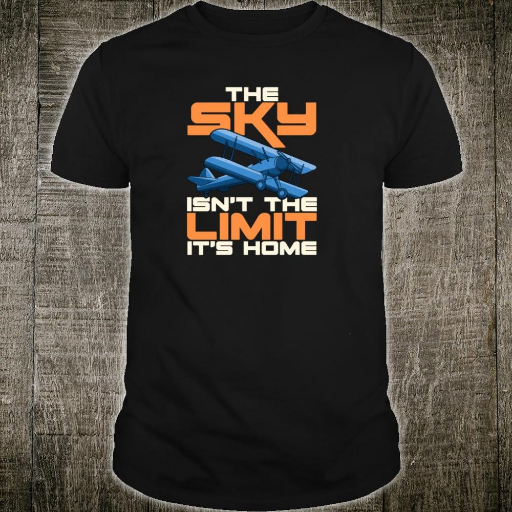 The Sky Isn't The Limit It's Home Pilot Pun Shirt