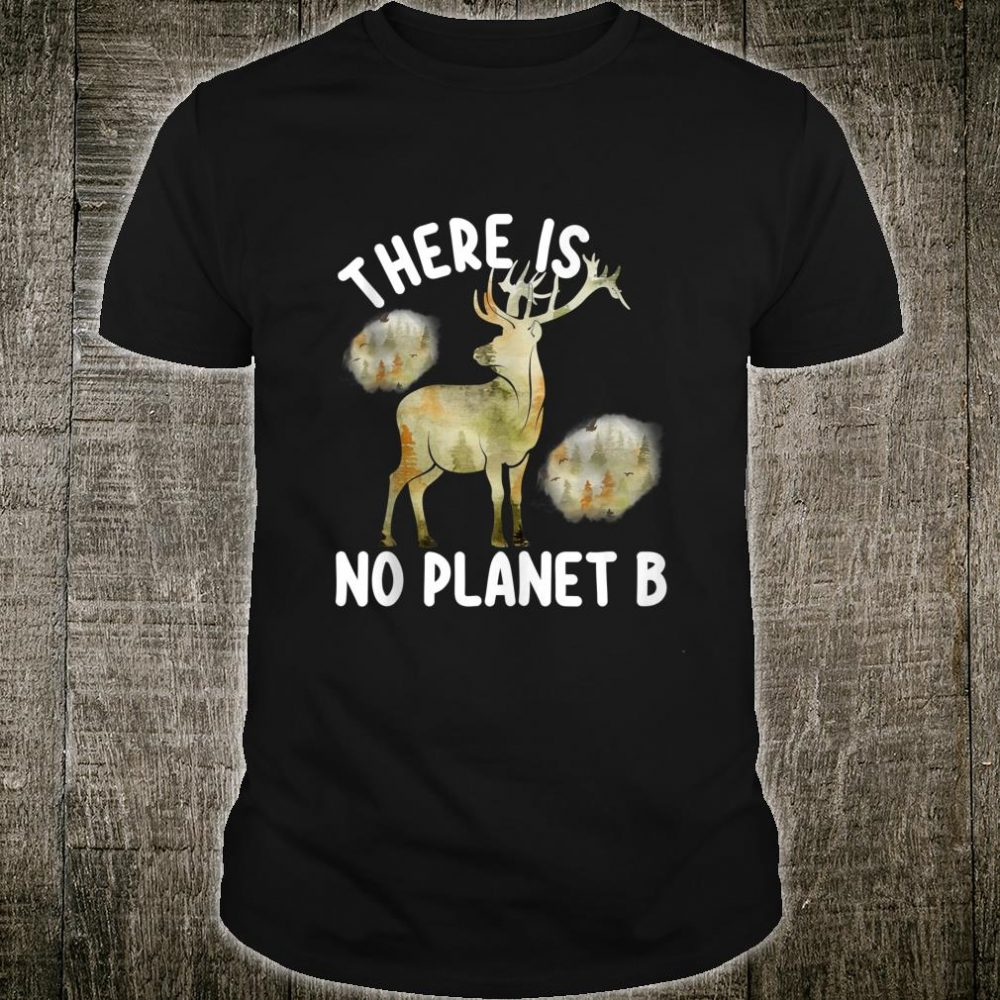 There is no Planet B Deer Wood Animal Earth Day Shirt