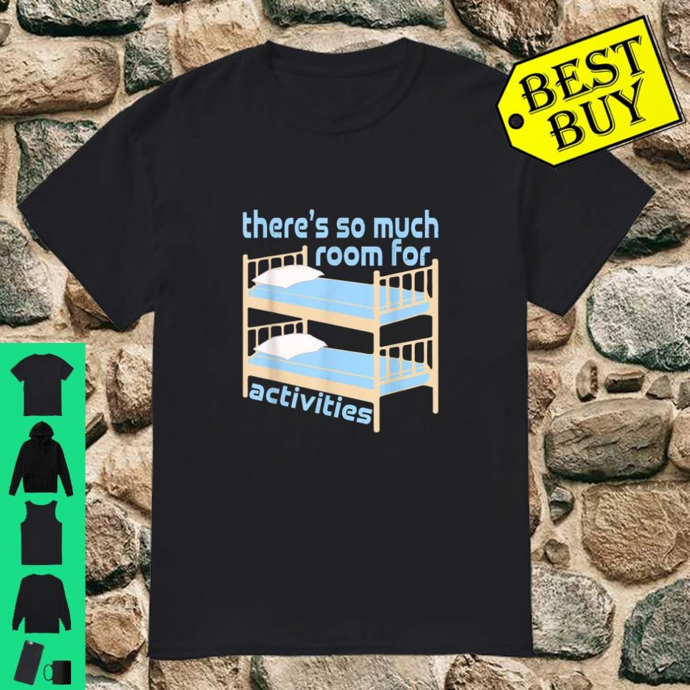 There's So Much Room For Activities Step Brothers Shirt