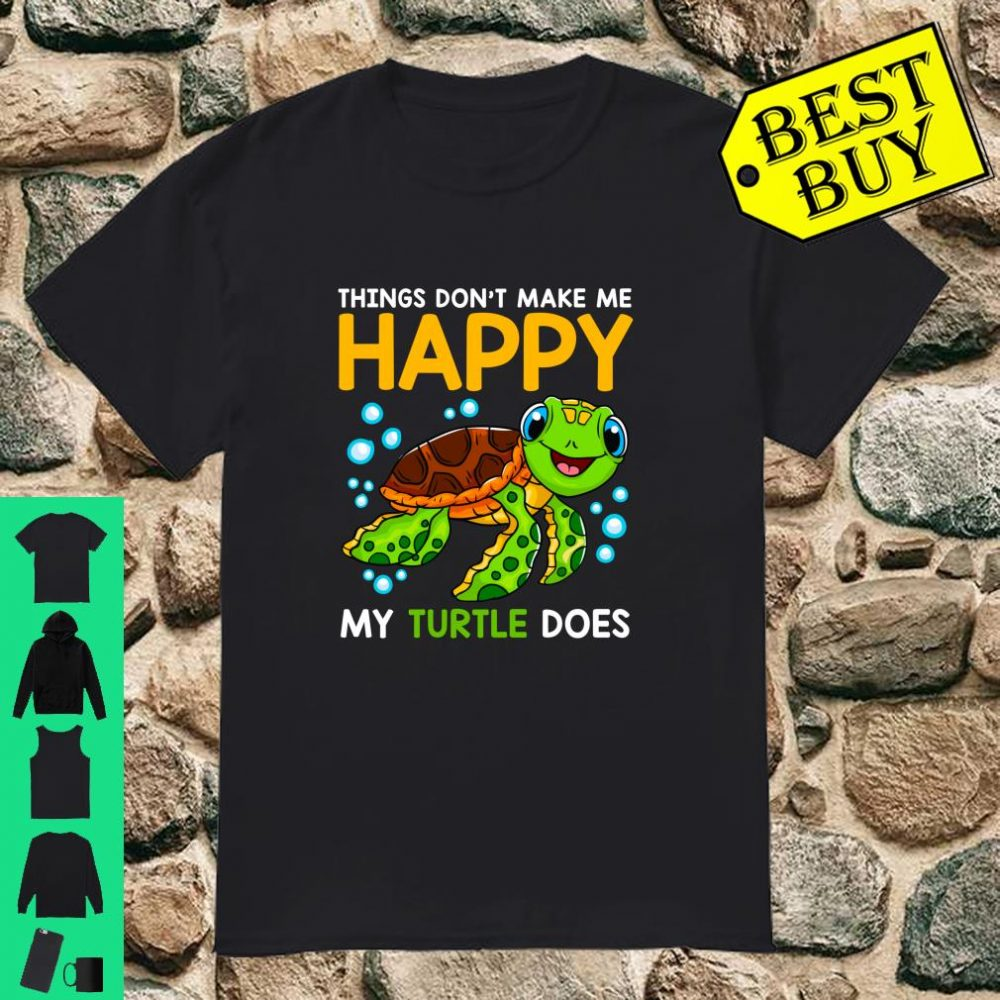 Things Dont Make Me Happy My Turtle Does Ocean Turtles shirt