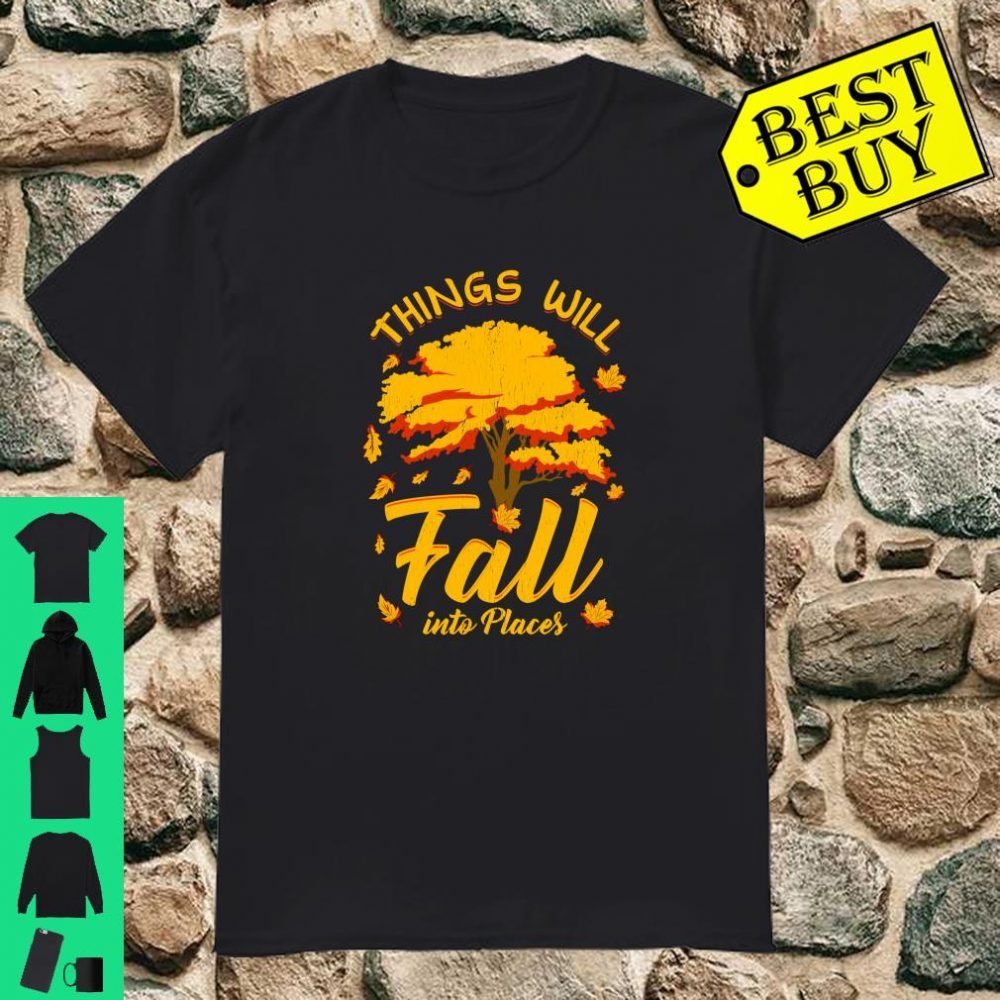 Things Will fall Autumn Shirt