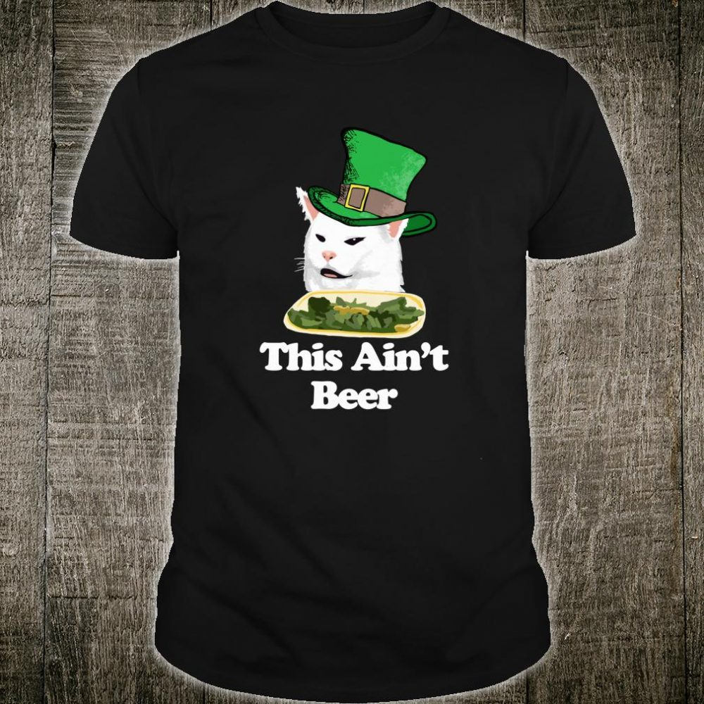 This Ain't Beer Arguing Cat Meme St Patricks Day Shirt
