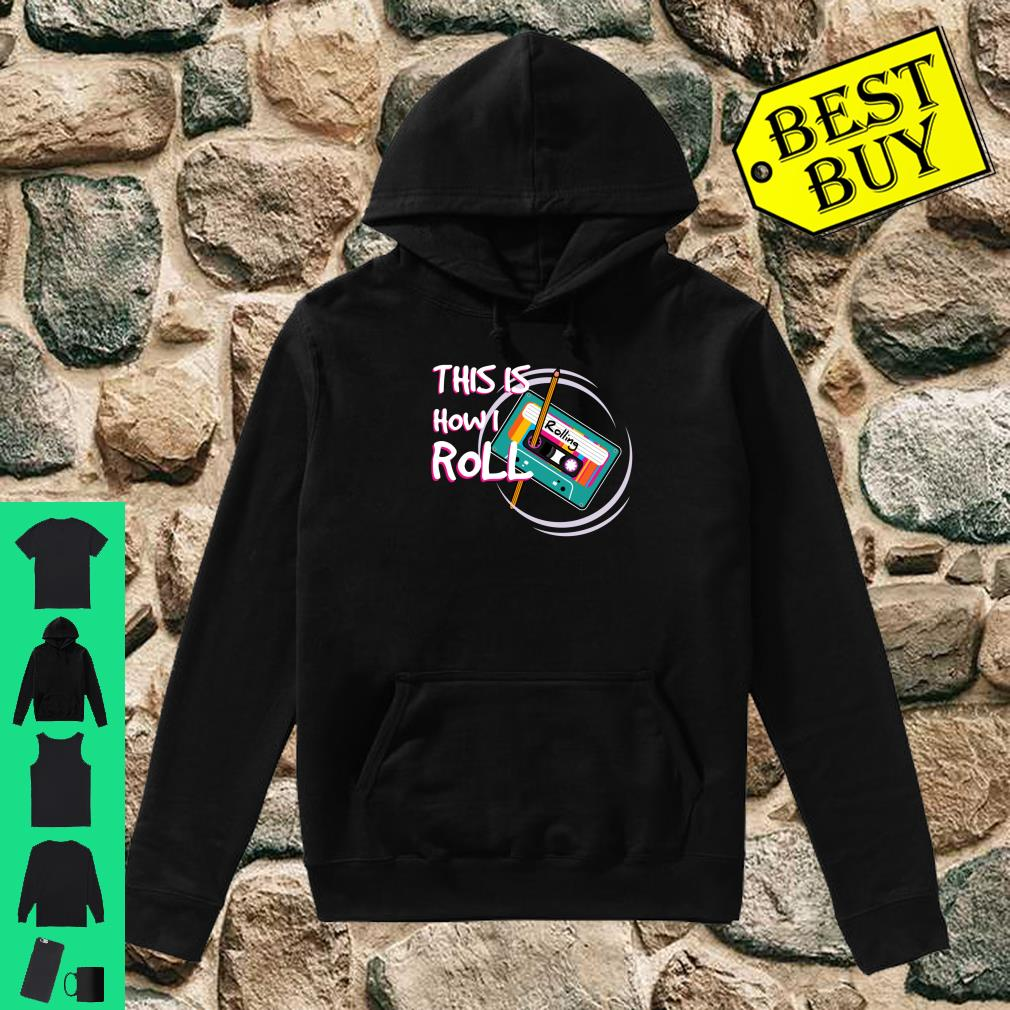 This Is How I Roll Retro 80s 90s Cassette Tape Pencil Shirt hoodie