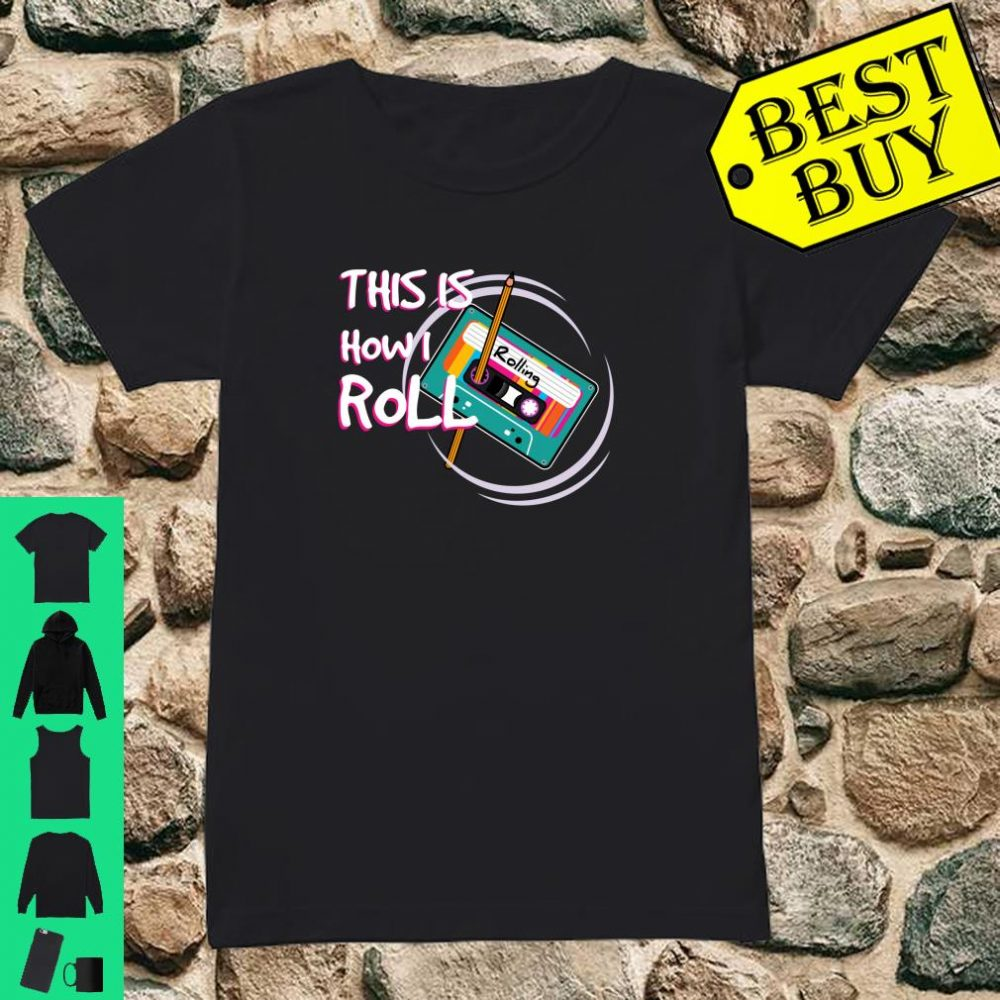 This Is How I Roll Retro 80s 90s Cassette Tape Pencil Shirt ladies tee