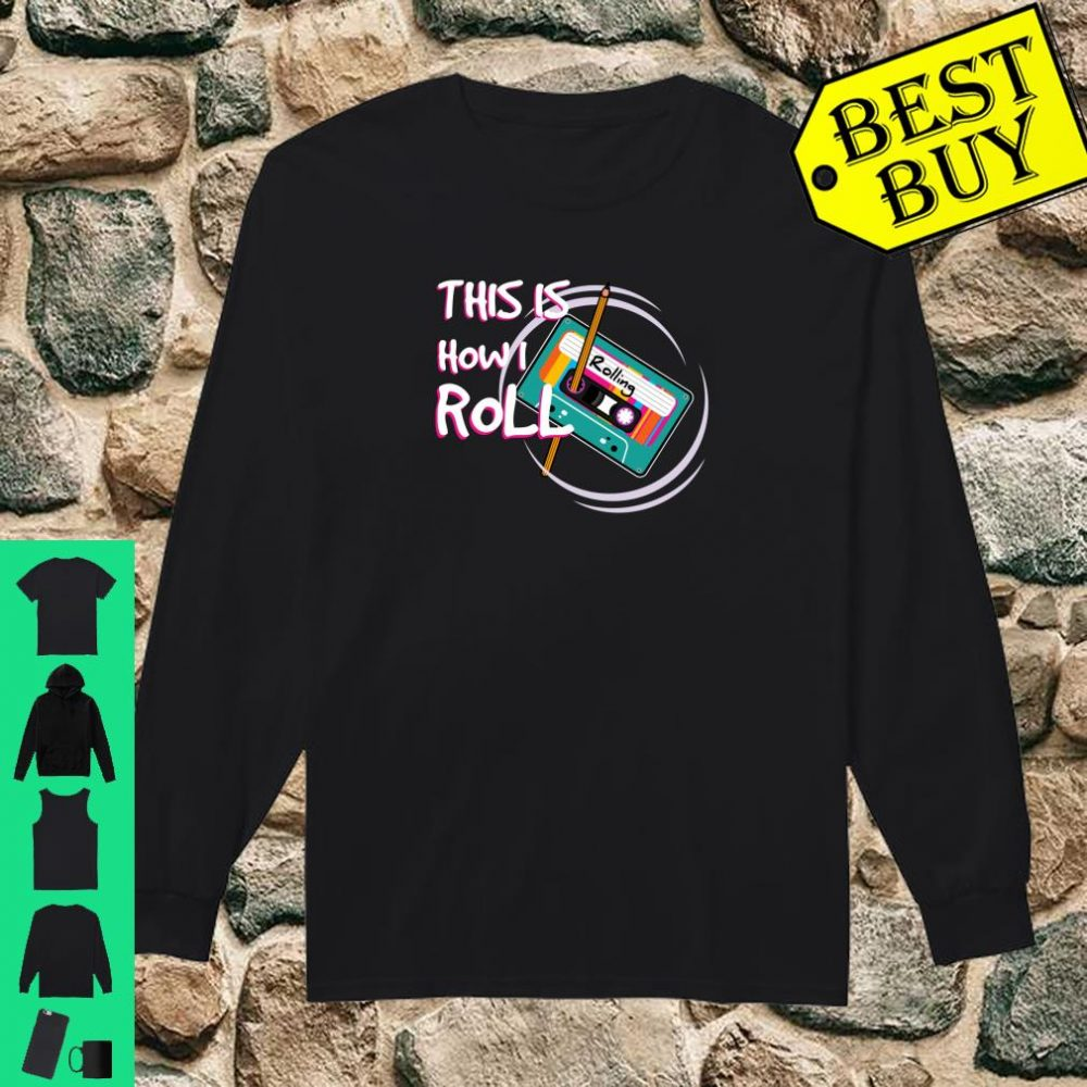 This Is How I Roll Retro 80s 90s Cassette Tape Pencil Shirt long sleeved