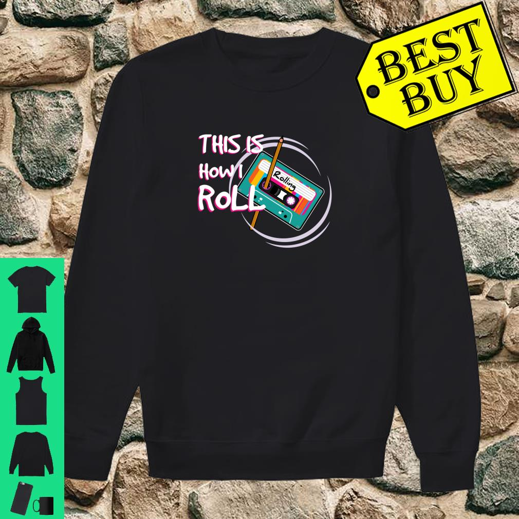 This Is How I Roll Retro 80s 90s Cassette Tape Pencil Shirt sweater