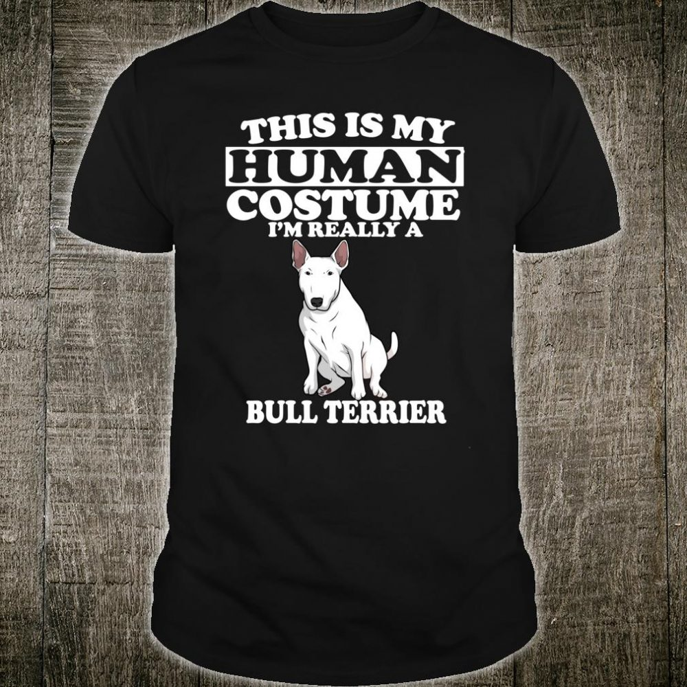 This Is My Human Costume I'm Really A Bull Terrier Dog Shirt