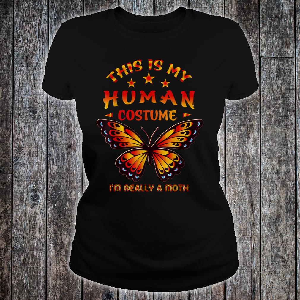 This Is My Human Costume I'm Really A Moth Halloween Shirt ladies tee