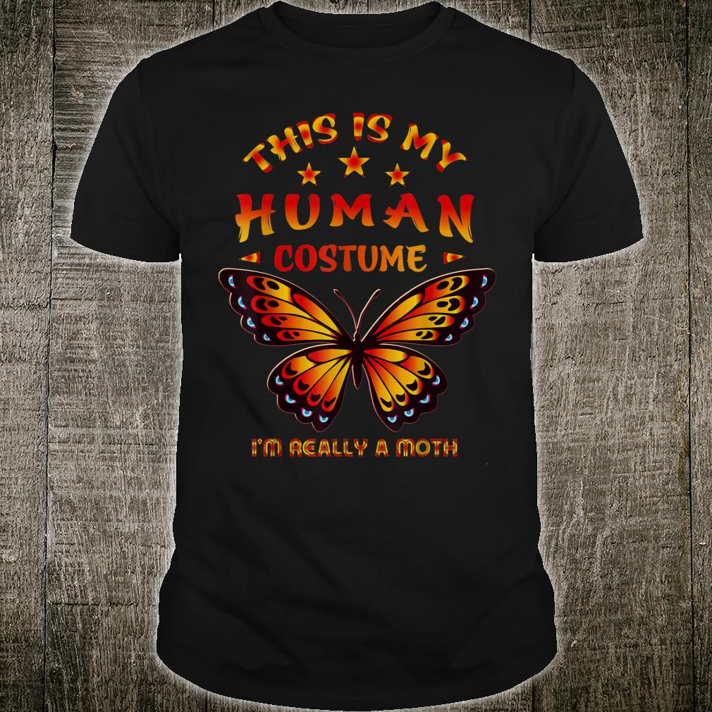 This Is My Human Costume I'm Really A Moth Halloween Shirt