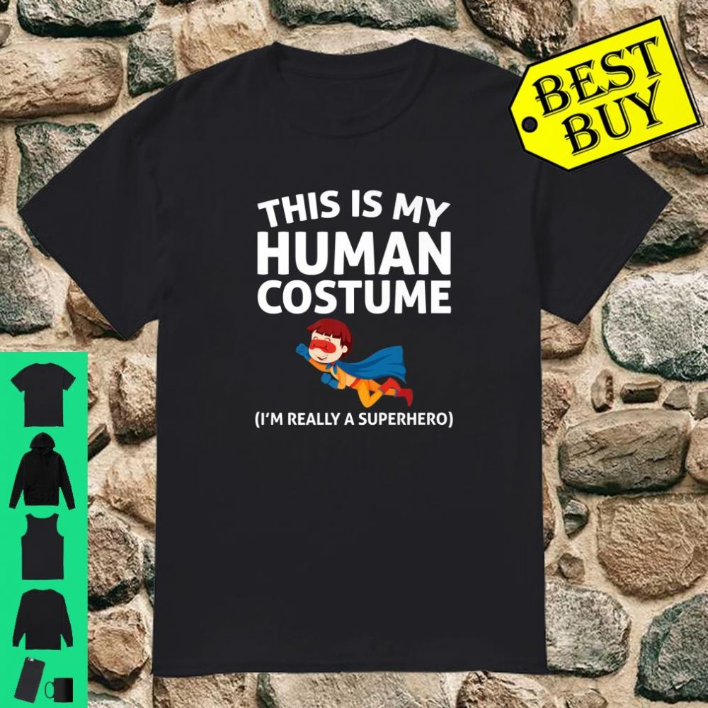 This Is My Human Costume I'm Really A Superhero Shirt